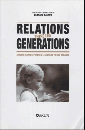 Relations entre les générations. Arrière-grands-parents et arrière-petits-enfants - Oberlin - 9782853692342 -