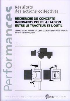Recherche de concepts innovants pour la liaison entre le tracteur et l'outil - cetim - 9782854005790 -