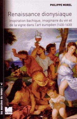 Renaissance dionysiaque. Inspiration bachique, imaginaire du vin et de la vigne dans l'art européen (1430-1630) - Editions du Félin - 9782866458188 -