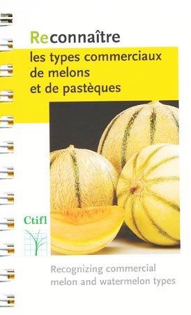 Reconnaître les types commerciaux de melons et de pastèques - centre technique interprofessionnel des fruits et légumes - ctifl - 9782879113043 -