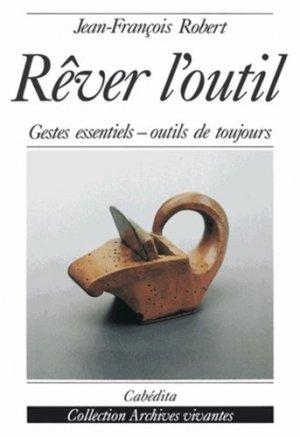 REVER L'OUTIL. Gestes essentiels, outils de toujours - Cabédita Editions - 9782882951397 -