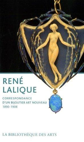 René Lalique. Correspondance d'un bijoutier Art nouveau 1890-1908 - la bibliotheque des arts - 9782884531252 -