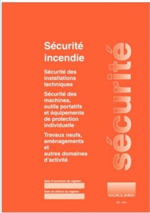 Registre unique de sécurité incendie et sécurité des installations technique, des machines, des outils portatifs et des équipements de protection individuelle - guillard - 9782910833329 -