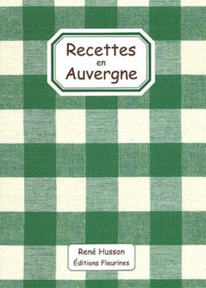 Recettes en Auvergne - Fleurines éditions - 9782912690111 -