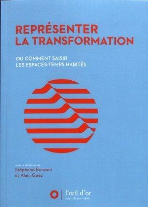 Représenter la transformation. Ou comment saisir les espaces-temps habités - L' Oeil d'Or - 9782913661981 -