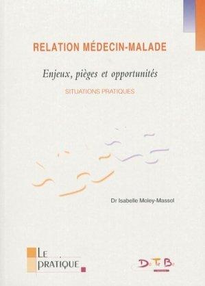 Relation médecin-malade Enjeux, pièges et opportunités Situations pratiques - datebe - 9782915968156 -