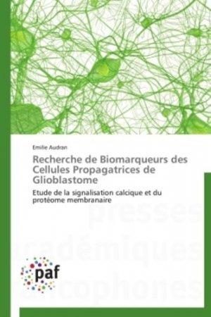 Recherche de Biomarqueurs des Cellules Propagatrices de Glioblastome - presses académiques francophones - 9783838178554 -