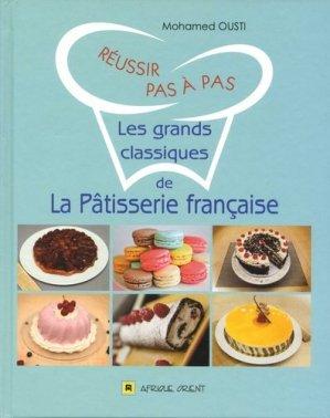Réussir pas à pas les grands classiques de la pâtisserie française - Afrique Orient - 9789954670132 -
