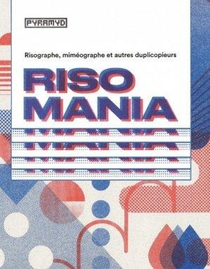 Risomania. Risographe, miméographe et autre duplicopieurs - Editions Pyramyd - 9782350173887 -