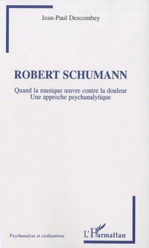 Robert Shumann. Quand la musique oeuvre contre la douleur, Une approche psychanalytique - l'harmattan - 9782296111943 -