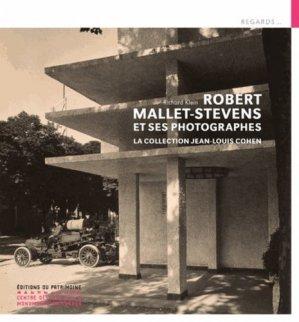 Robert Mallet-Stevens et ses photographes. La collection Jean-Louis Cohen - Editions du Patrimoine Centre des monuments nationaux - 9782757706107 -
