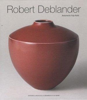 Robert Deblander. Oeuvre céramique - La Revue de la céramique et du verre - 9782908988451 -