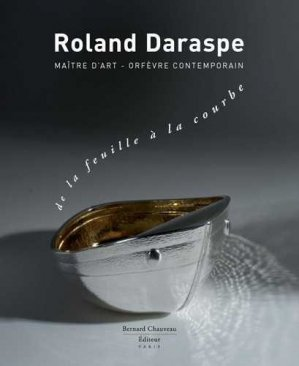 Roland Daraspe : De la feuille à la courbe - bernard chauveau - 9782915837254 -