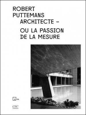 Robert Puttemans, architecte ou la passion de la mesure - civa / cfc - 9782930391441 -