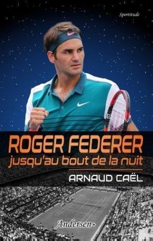 Roger Federer jusqu'au bout de la nuit - Andersen + - 9791095679240 -