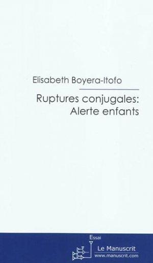 Ruptures conjugales : alerte enfants - le manuscrit - 9782304035605 -