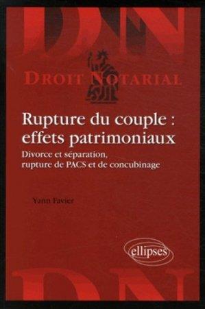 Rupture du couple : effets patrimoniaux. Divorces et séparation, rupture de PACS et de concubinage - Ellipses - 9782340002999 -