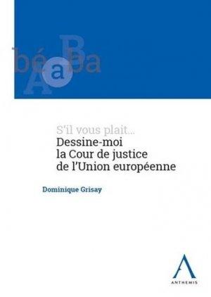 S'il vous plaît... dessine-moi la cour de justice de l'Union européenne - Anthemis - 9782807207318 -