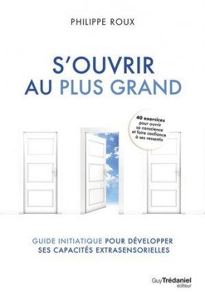 S'ouvrir au plus grand - Guy Trédaniel Editions - 9782813224989 -