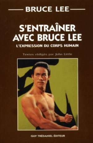 S'entraîner avec Bruce Lee. L'expression du corps humain - guy tredaniel editions - 9782844451705 -