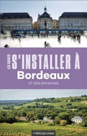 S'installer à Bordeaux - Héliopoles Editions - 9782919006755 -