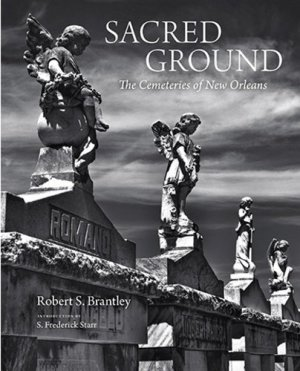Sacred ground: The cemeteries of New Orleans - princeton architectural editions - 9781616898212 -