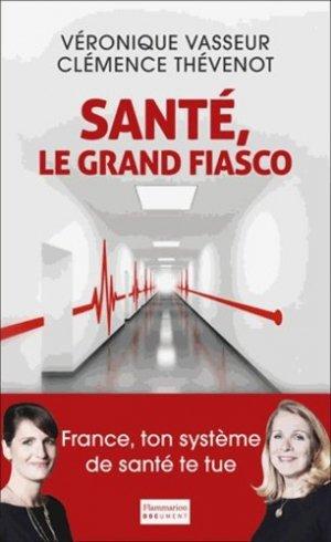 Santé, le grand fiasco - flammarion - 9782081286252 -