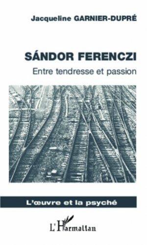 Sandor Ferenczi. Entre tendresse et passion - l'harmattan - 9782296963115 -