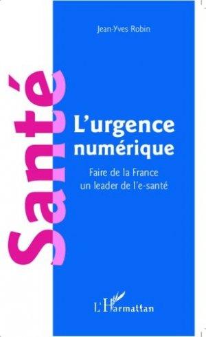 Santé : l'urgence numérique. Faire de la France un leader de l'e-santé - l'harmattan - 9782343039893 -
