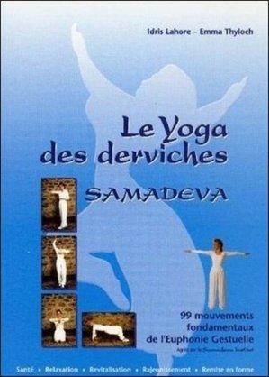 Samadeva, le yoga des derviches. 99 mouvements fondamentaux de l'euphonie gestuelle - EccE - 9782351952184 -