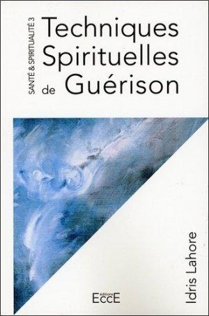 Santé et Spiritualité. Volume 3, Techniques Spirituelles de Guérison - EccE - 9782351953365 -