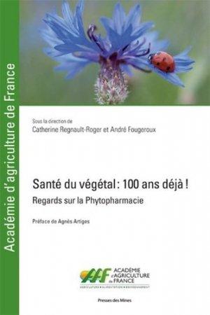 Santé du végétal : 100 ans déjà ! - presses des mines - 9782356715159 -