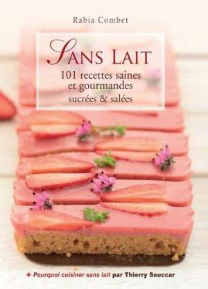 Sans lait - 101 recettes saines et gourmandes - thierry souccar - 9782365491983 -