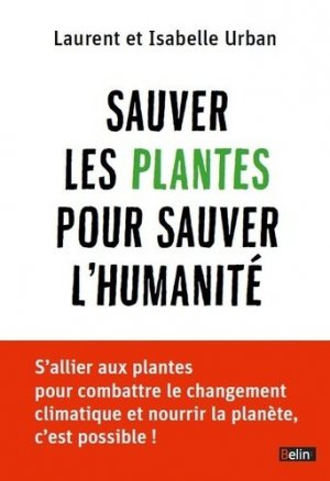 Sauver les plantes pour sauver l'humanité - belin - 9782701161969 -