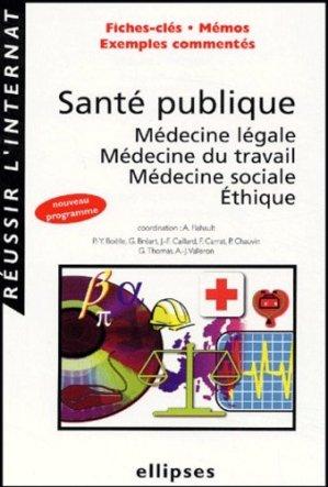 Santé publique - Médecine légale - Médecine du travail - Médecine sociale - Éthique - ellipses - 9782729813307 -