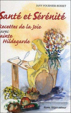 Santé et sérénité. Tome 2, Recettes de la joie avec Sainte Hildegarde - Pierre Téqui (Editions) - 9782740311325 -