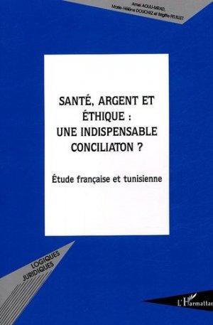 Santé, argent et éthique : une indispensable conciliation ? Etude française et tunisienne - l'harmattan - 9782747584579 -