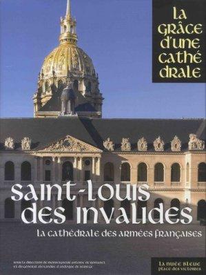 Saint-Louis des Invalides. La cathédrales des armées françaises - place des victoires - 9782809916249 -