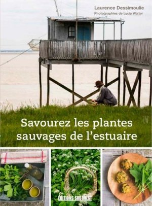 Savourez les plantes sauvages de l'estuaire - sud ouest - 9782817706856 -
