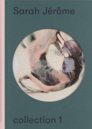 Sarah Jérôme. Collection 1, Edition bilingue français-anglais - Art Book Magazine - 9782821601352 -
