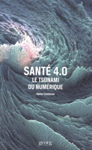 Santé 4.0. Le tsunami du numérique - georg - 9782825710654 -