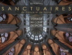 Sanctuaires de France et de Suisse. Voyage au coeur du sacré - favre - 9782828916251 -