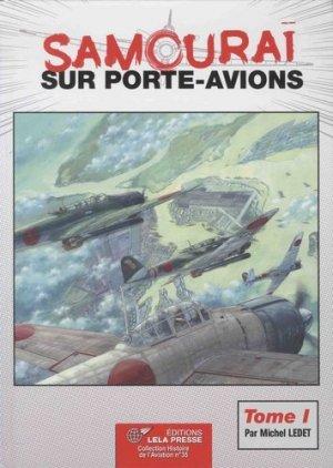 Samouraï sur porte-avions. Les groupes aériens embarqués japonais, 1922-1944, les avions et leurs porte-avions Volume 1, Des origines à Pearl Harbor - lela presse - 9782914017978 -