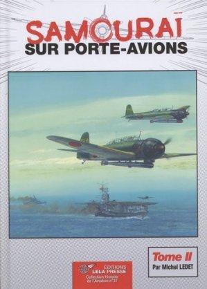 Samouraï sur porte-avions. Les groupes aériens embarqués japonais, 1922-1944, les avions et leurs porte-avions Volume 2, De la bataille de la mer de Corail à la dissolution - lela presse - 9782914017985 -