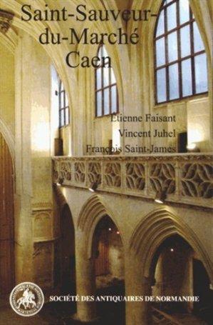 Saint-Sauveur du marché, Caen - societe des antiquaires de normandie - 9782919026081 -