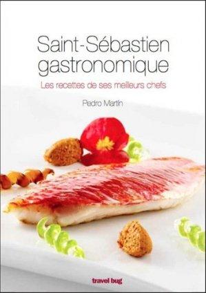 Saint-Sébastien gastronomique. Les recettes de ses meilleurs chefs - Travel Bug - 9788494407772 -