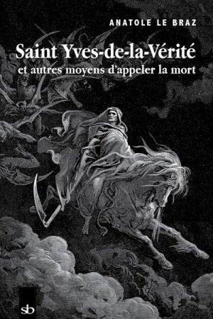 Saint Yves-de-la-Vérité et autres moyens d'appeler la mort - Stephane Batigne - 9791090887800 -
