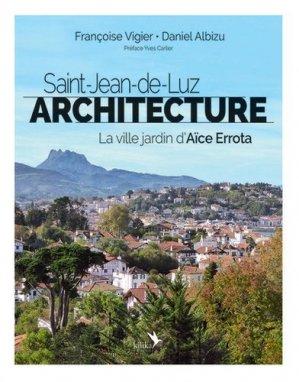 Saint-Jean-de-Luz Architecture. La ville jardin d'Aïce Errota - Kilika - 9791094405291 -