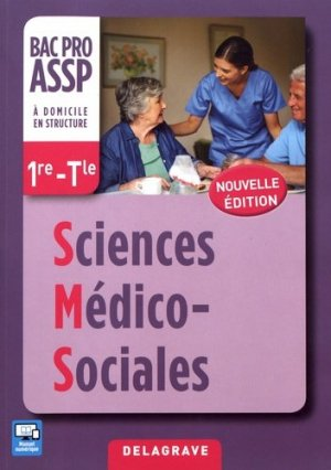 Sciences Médico-Sociales (SMS) 1re, Tle Bac Pro ASSP (2017) - Pochette élève - delagrave - 9782206303383 -