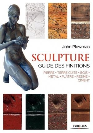 Sculpture : guide des finitions - eyrolles - 9782212139747 -